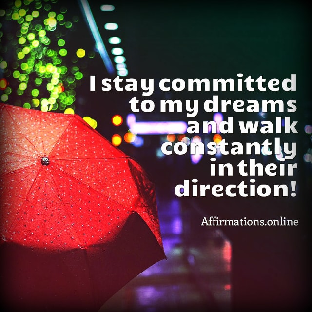 Positive affirmation from Affirmations.online - I stay committed to my dreams and walk constantly in their direction!