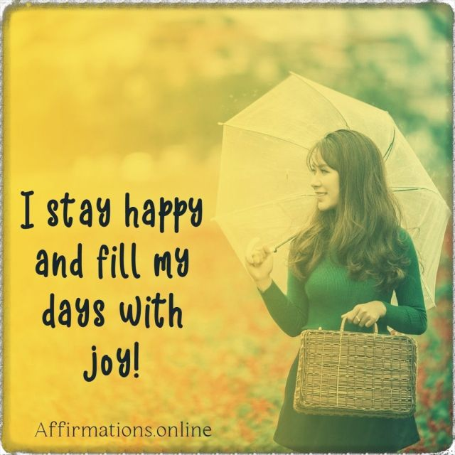 Positive affirmation from Affirmations.online - I stay happy and fill my days with joy!