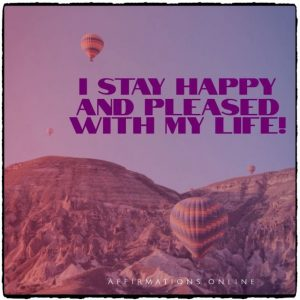 Positive affirmation from Affirmations.online - I stay happy and pleased with my life!
