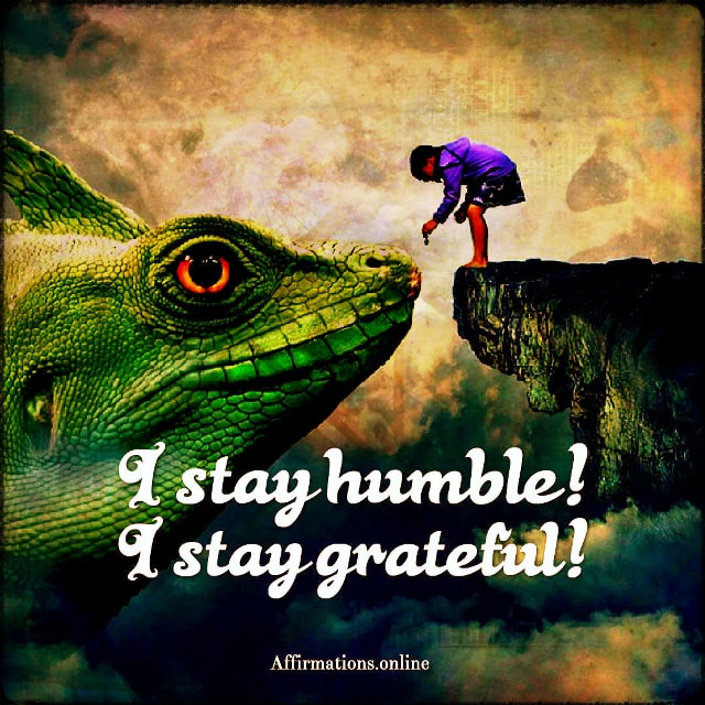 Positive affirmation from Affirmations.online - I stay humble! I stay grateful!