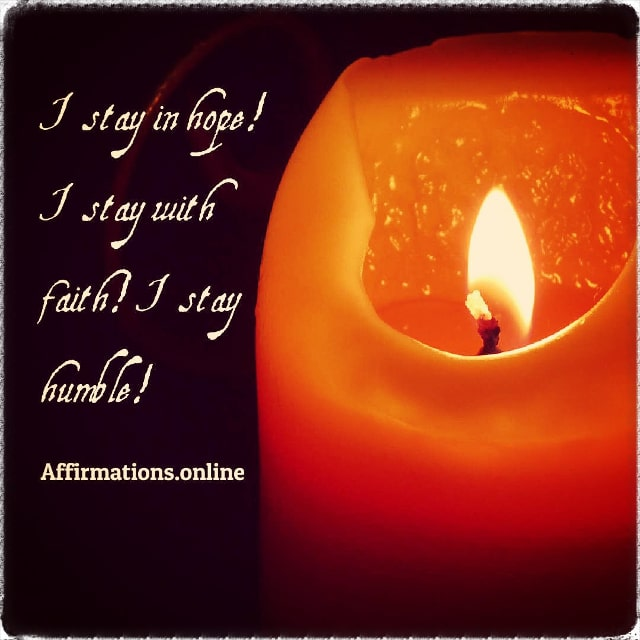 Positive affirmation from Affirmations.online - I stay in hope! I stay with faith! I stay humble!