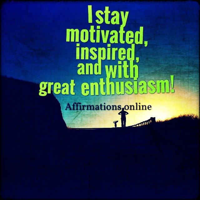 Positive affirmation from Affirmations.online - I stay motivated, inspired, and with great enthusiasm!