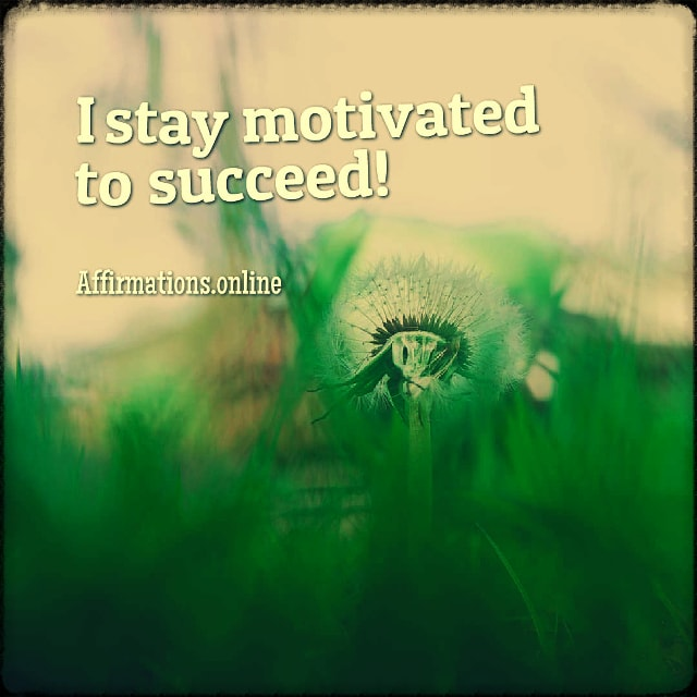 Positive affirmation from Affirmations.online - I stay motivated to succeed!
