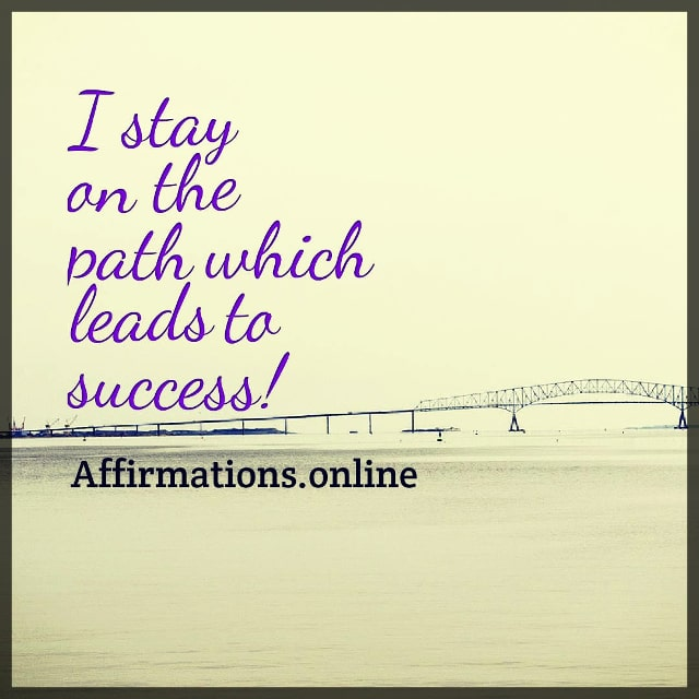 Positive affirmation from Affirmations.online - I stay on the path which leads to success!