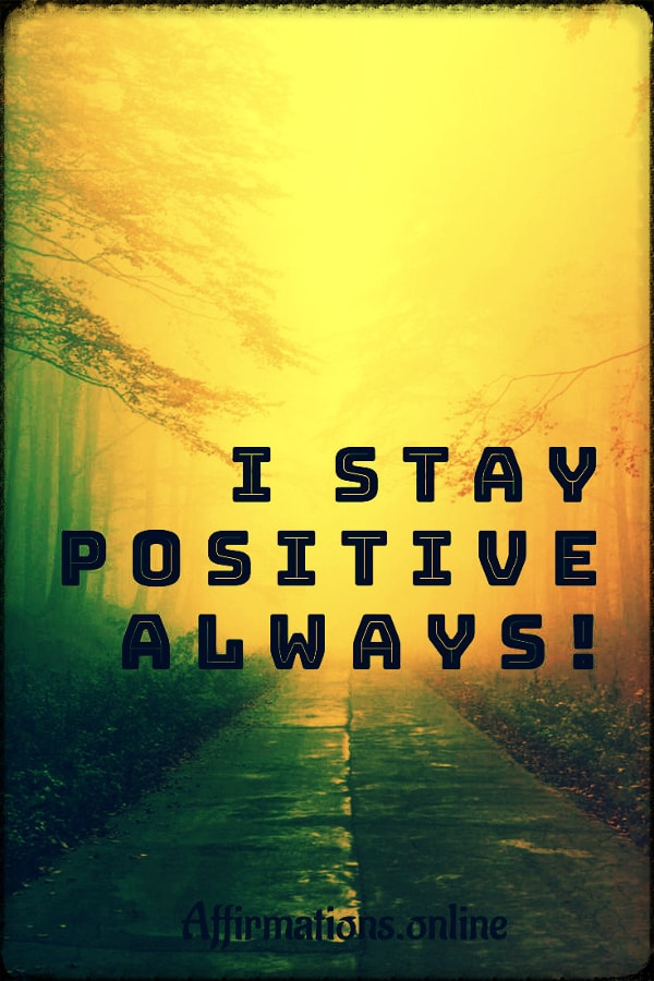 Positive affirmation from Affirmations.online - I stay positive always!