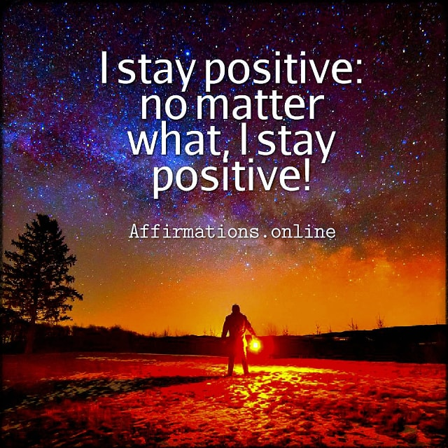 Positive affirmation from Affirmations.online - I stay positive: no matter what, I stay positive!