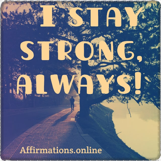 Positive affirmation from Affirmations.online - I stay strong, always!