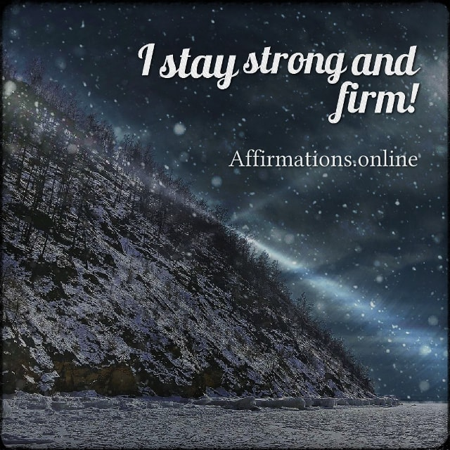 Positive affirmation from Affirmations.online - I stay strong and firm!