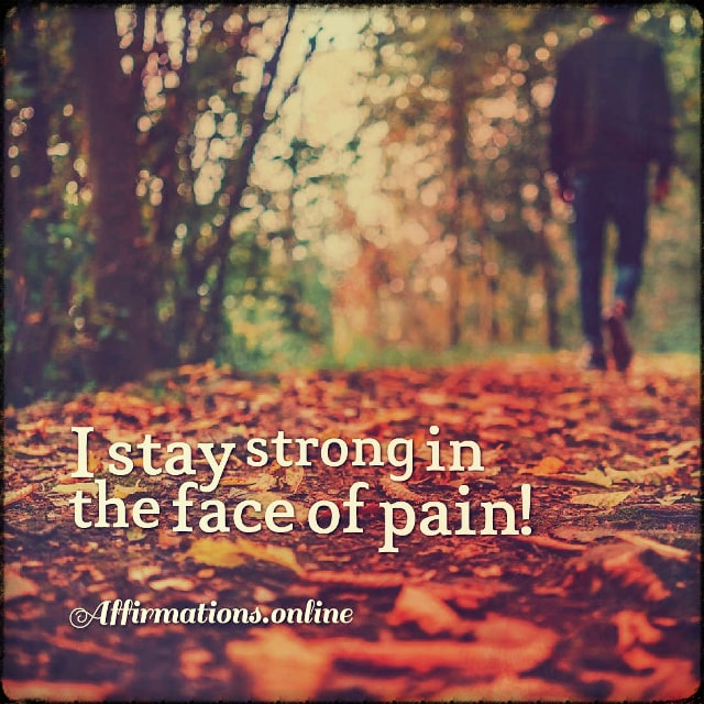 Positive affirmation from Affirmations.online - I stay strong in the face of pain!