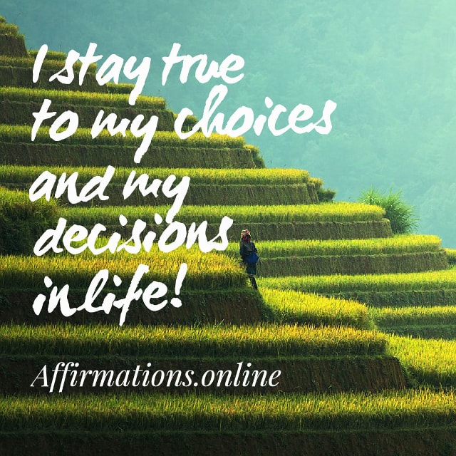 Image affirmation from Affirmations.online - I stay true to my choices and my decisions in life!