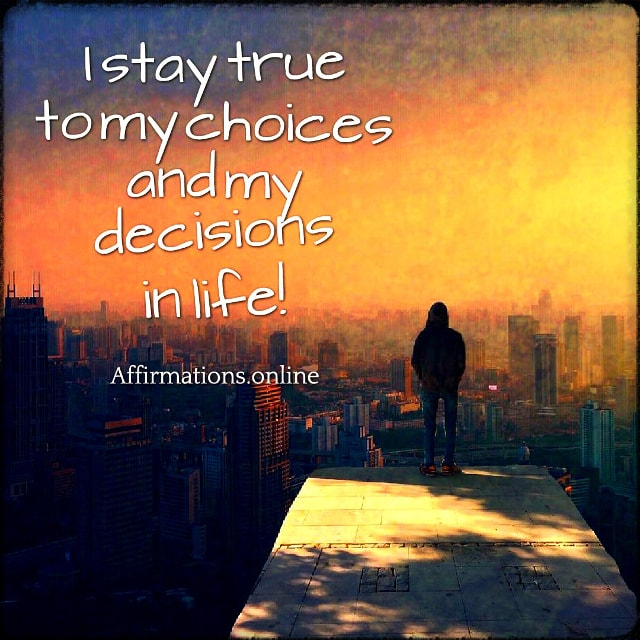 Positive affirmation from Affirmations.online - I stay true to my choices and my decisions in life!