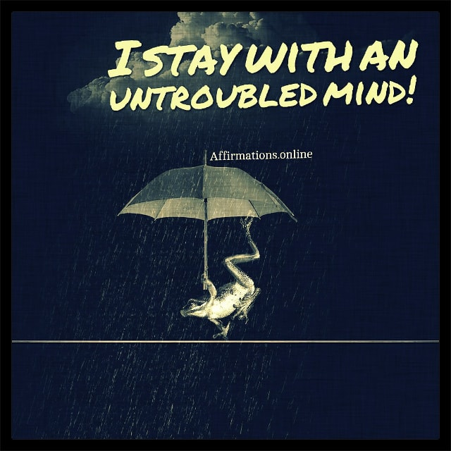 Positive affirmation from Affirmations.online - I stay with an untroubled mind!