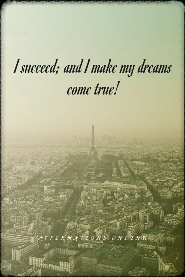 Positive affirmation from Affirmations.online - I succeed; and I make my dreams come true!
