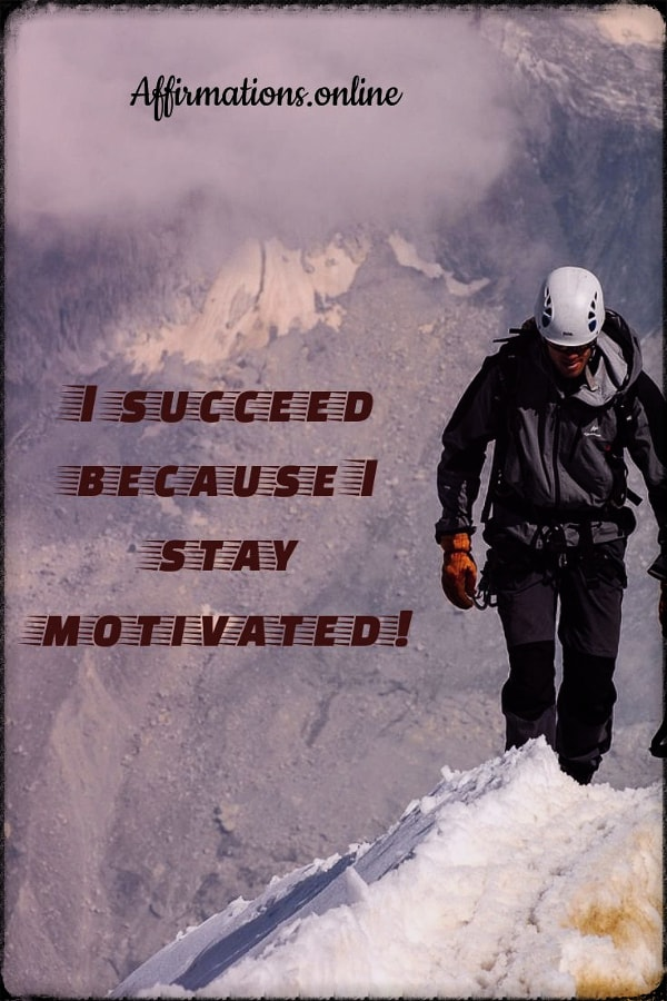 Positive affirmation from Affirmations.online - I succeed because I stay motivated to succeed!