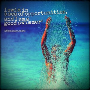 Positive affirmation from Affirmations.online - I swim in a sea of opportunities, and I am a good swimmer!
