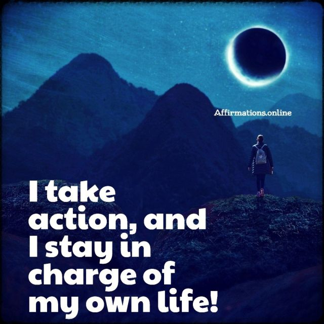 Positive affirmation from Affirmations.online - I take action, and I stay in charge of my own life!