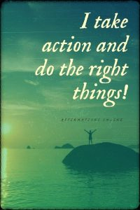 Positive affirmation from Affirmations.online - I take action and do the right things!