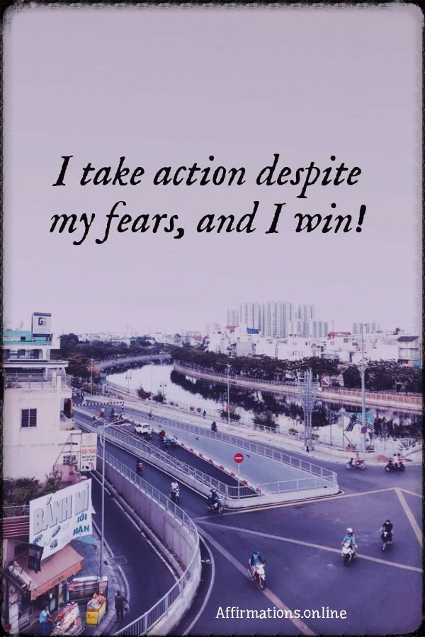 Positive affirmation from Affirmations.online - I take action despite my fears, and I win!
