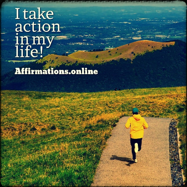 Positive affirmation from Affirmations.online - I take action in my life!