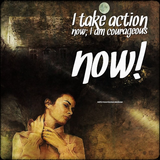 Positive affirmation from Affirmations.online - I take action now; I am courageous now!