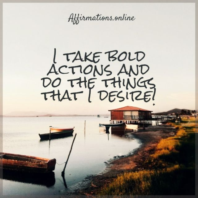 Positive affirmation from Affirmations.online - I take bold actions and do the things that I desire!