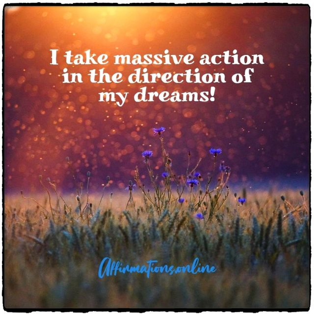 Positive affirmation from Affirmations.online - I take massive action in the direction of my dreams!