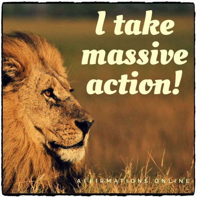 Positive affirmation from Affirmations.online - I take massive action!
