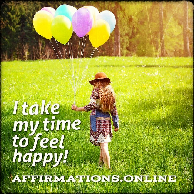 Positive affirmation from Affirmations.online - I take my time to feel happy!