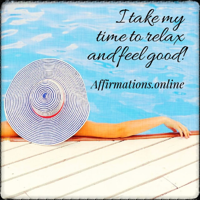 Positive affirmation from Affirmations.online - I take my time to relax and feel good!