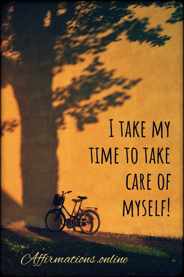 Positive affirmation from Affirmations.online - I take my time to take care of myself!