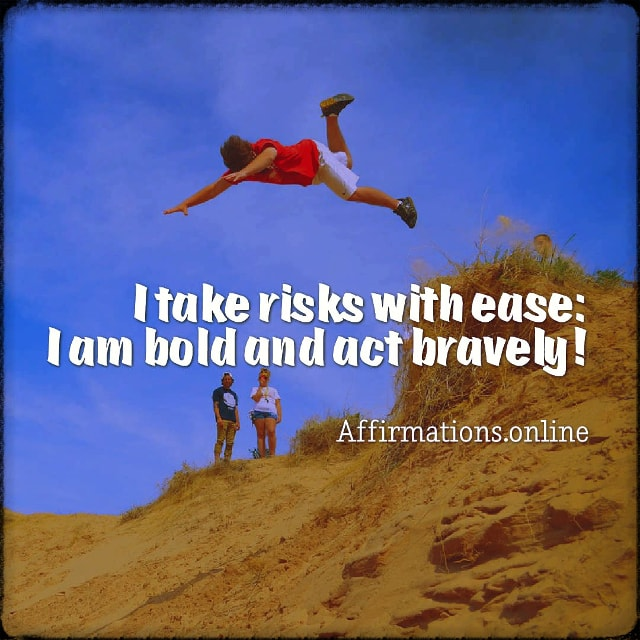 Positive affirmation from Affirmations.online - I take risks with ease: I am bold and act bravely!