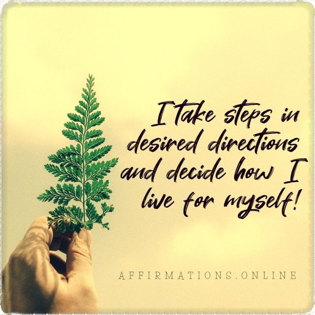 Positive affirmation from Affirmations.online - I take steps in desired directions and decide how I live for myself!