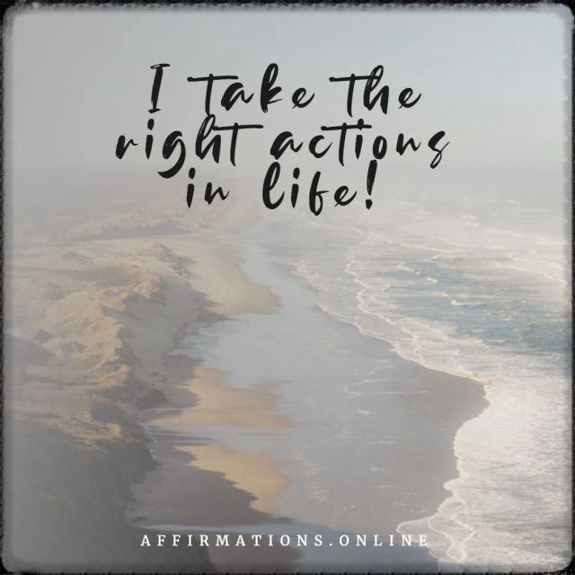Positive affirmation from Affirmations.online - I take the right actions in life!