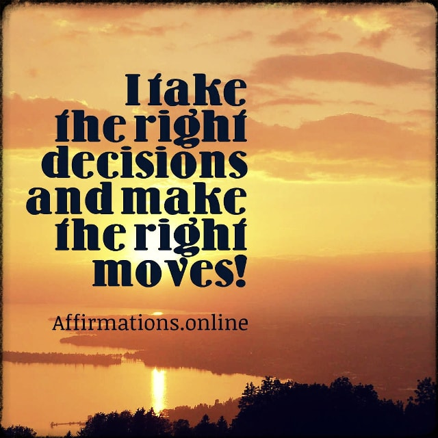 Positive affirmation from Affirmations.online - I take the right decisions and make the right moves!