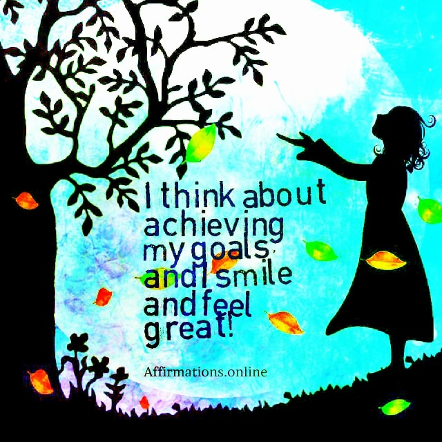 Positive affirmation from Affirmations.online - I think about achieving my goals, and I smile and feel great!