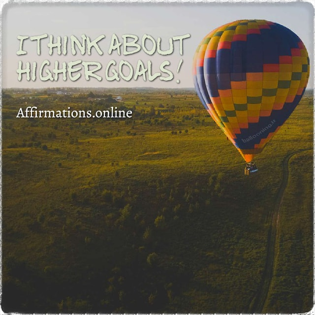 Positive affirmation from Affirmations.online - I think about higher goals!