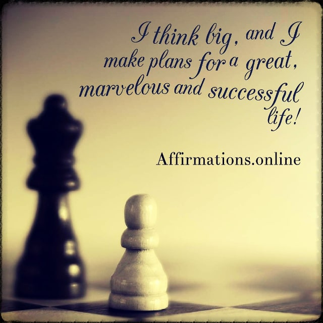Positive affirmation from Affirmations.online - I think big, and I make plans for a great, marvelous and successful life!