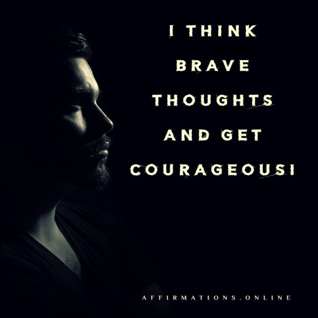 Positive affirmation from Affirmations.online - I think brave thoughts and get courageous!