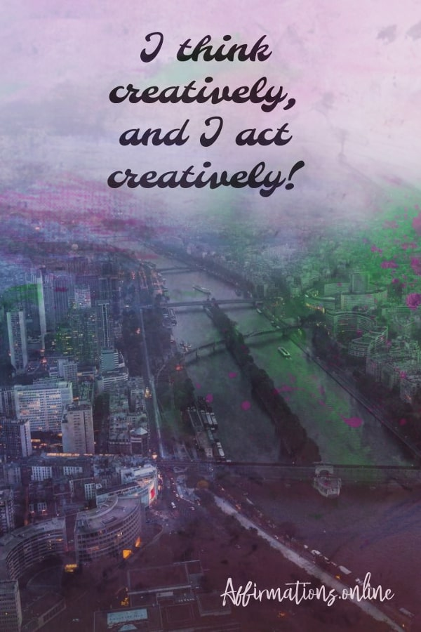 Positive affirmation from Affirmations.online - I think creatively, and I act creatively!