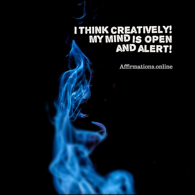 Positive affirmation from Affirmations.online - I think creatively! My mind is open and alert!