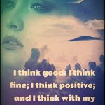 Daily, I think positive and achieve positive!