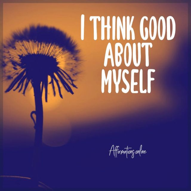 Positive affirmation from Affirmations.online - I think good about myself!