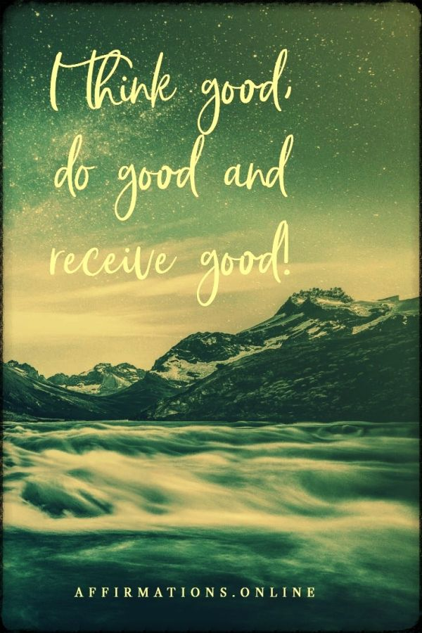 Positive affirmation from Affirmations.online - I think good, do good and receive good!
