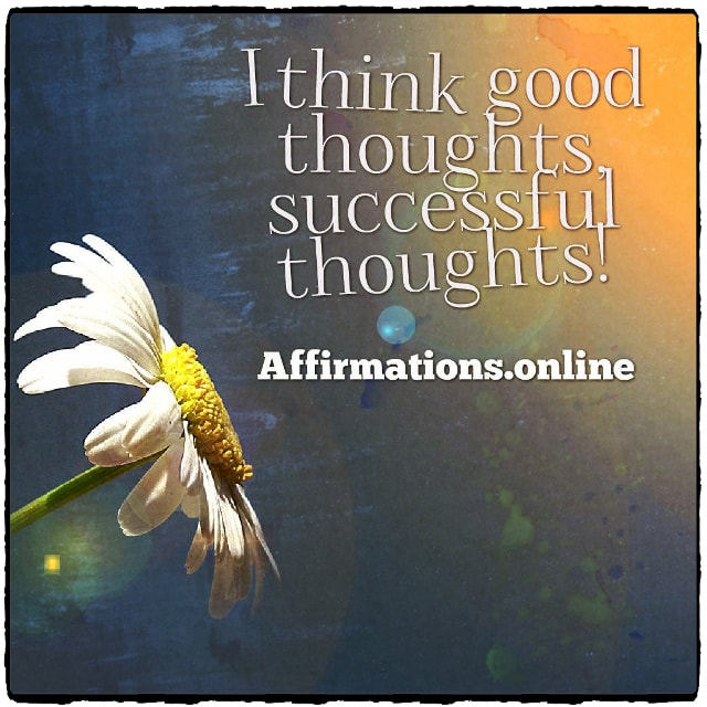 Positive affirmation from Affirmations.online - I think good thoughts, successful thoughts!