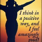 Positive thoughts are on my mind today, and I feel wonderful!