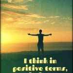Constantly, on my mind are positive thoughts, and I think like a winner!