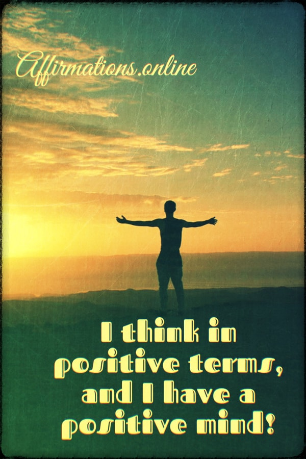 Positive affirmation from Affirmations.online - I think in positive terms, and I have a positive mind!