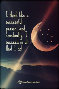 Positive affirmation from Affirmations.online - I think like a successful person, and constantly, I succeed in all that I do!