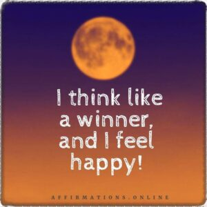 Positive Affirmation from Affirmations.online - I think like a winner, and I feel happy!