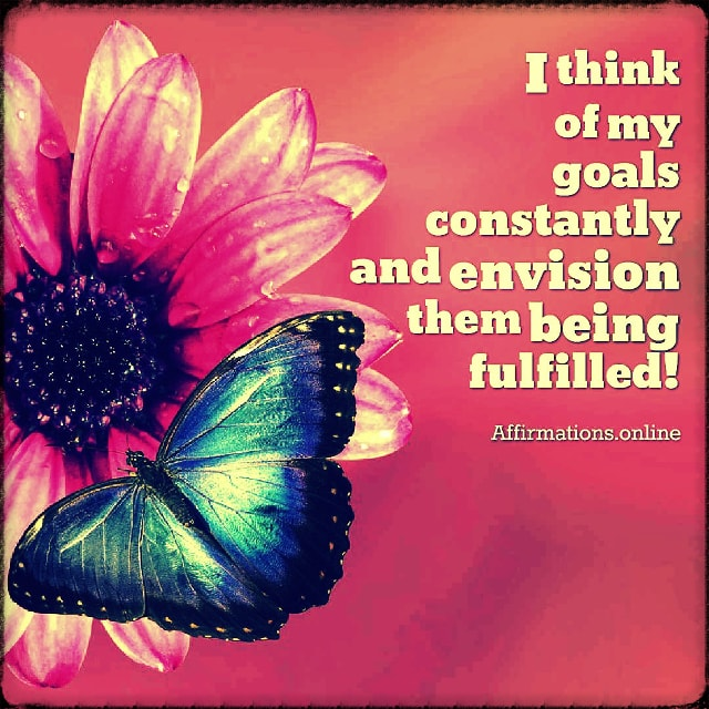 Positive affirmation from Affirmations.online - I think of my goals constantly and envision them being fulfilled!